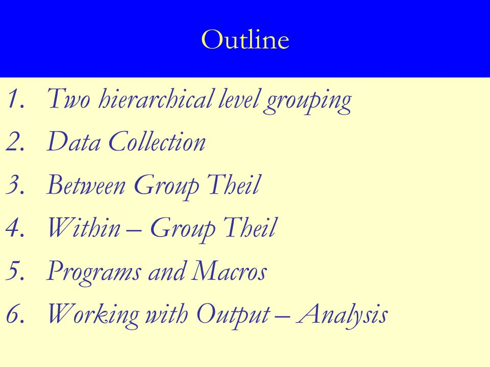 Two Level Hierarchical grouping  Data typically given by geographical units and several sectors within each unit  The between group component  The within group component