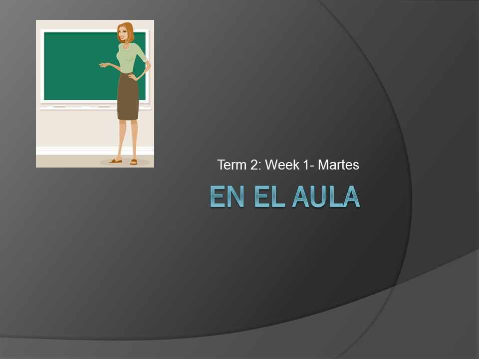Term 2: Week 1- Martes
