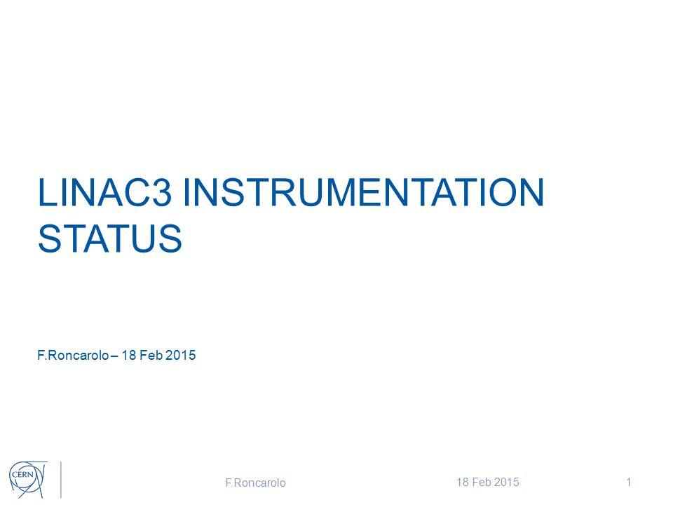 LINAC3 INSTRUMENTATION STATUS F.Roncarolo – 18 Feb 2015 F.Roncarolo 18 Feb 20151