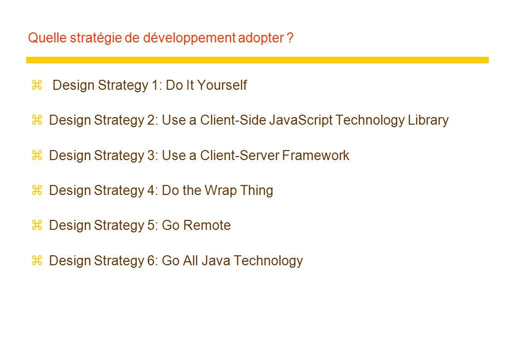 Quelle stratégie de développement adopter ? z Design Strategy 1: Do It Yourself zDesign Strategy 2: Use a Client-Side JavaScript Technology Library zD