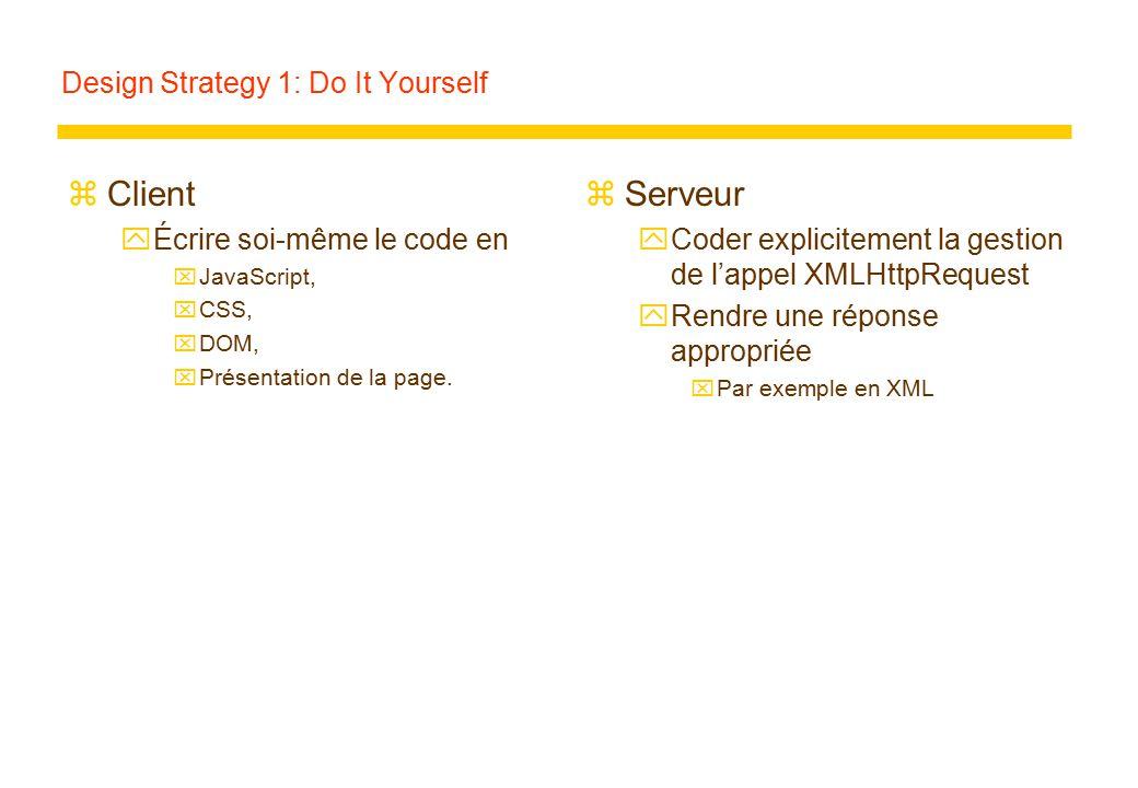 Design Strategy 1: Do It Yourself zClient yÉcrire soi-même le code en xJavaScript, xCSS, xDOM, xPrésentation de la page. zServeur yCoder explicitement