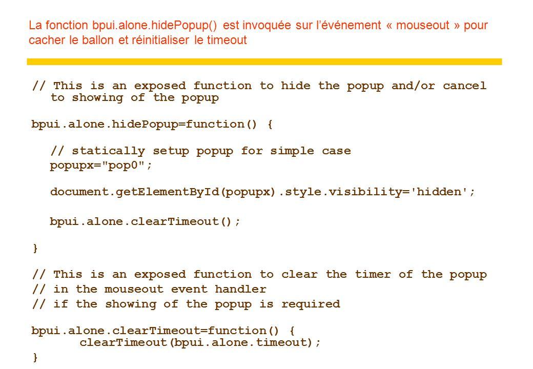 La fonction bpui.alone.hidePopup() est invoquée sur l'événement « mouseout » pour cacher le ballon et réinitialiser le timeout // This is an exposed f