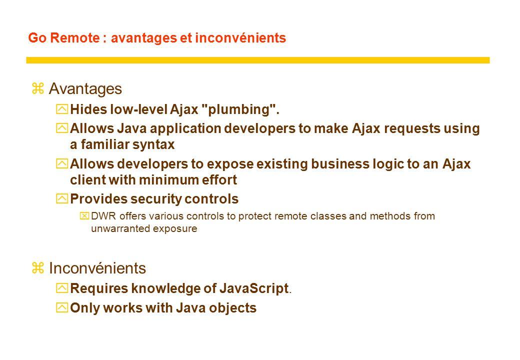 Go Remote : avantages et inconvénients zAvantages yHides low-level Ajax plumbing .