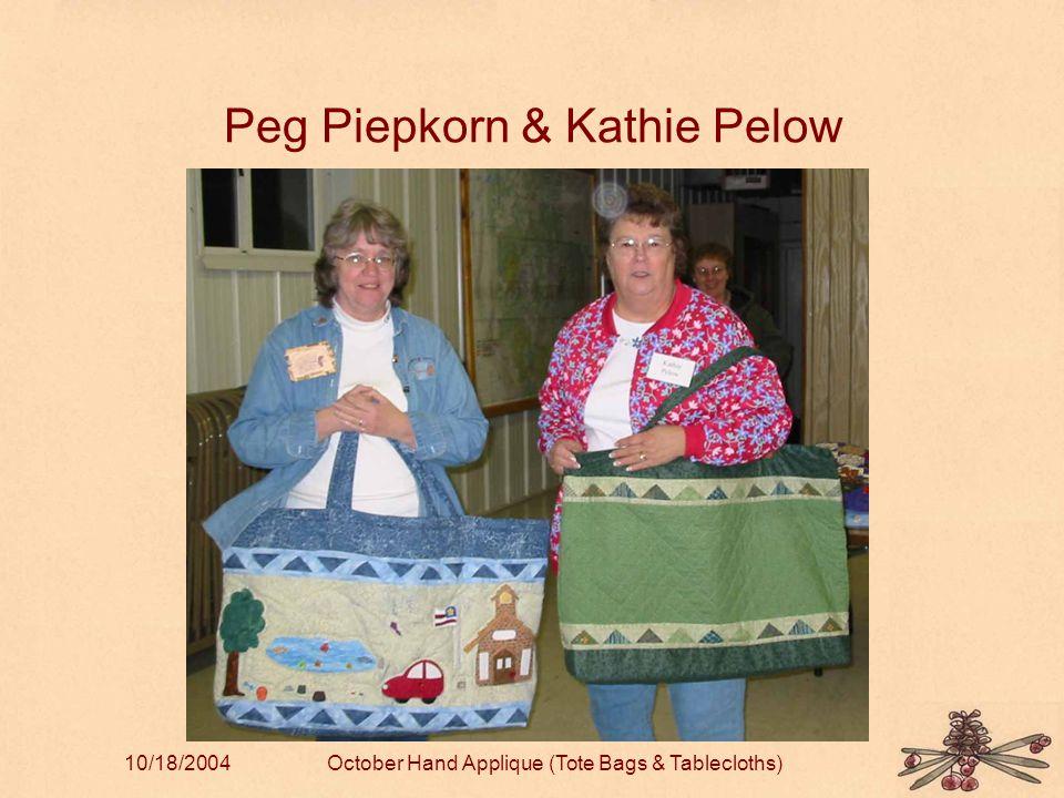 10/18/2004October Hand Applique (Tote Bags & Tablecloths) Peg Piepkorn & Kathie Pelow
