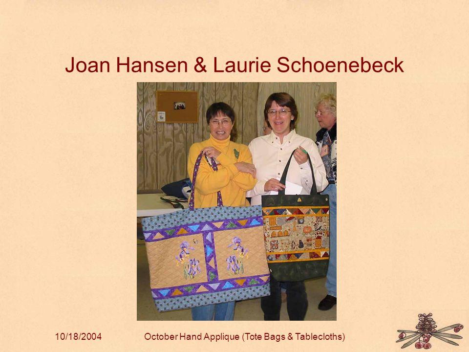 10/18/2004October Hand Applique (Tote Bags & Tablecloths) Joan Hansen & Laurie Schoenebeck