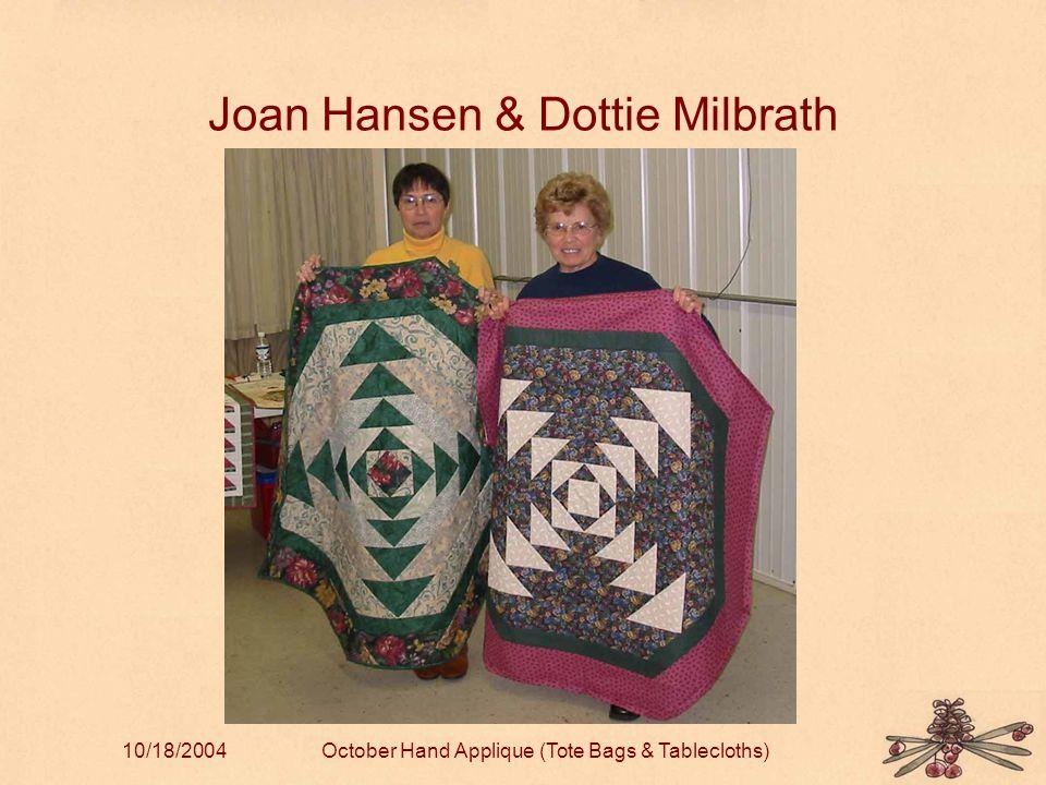 10/18/2004October Hand Applique (Tote Bags & Tablecloths) Joan Hansen & Dottie Milbrath