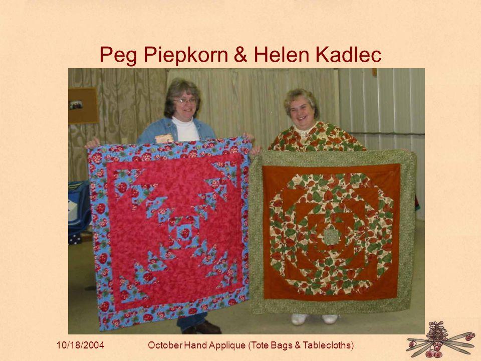 10/18/2004October Hand Applique (Tote Bags & Tablecloths) Peg Piepkorn & Helen Kadlec