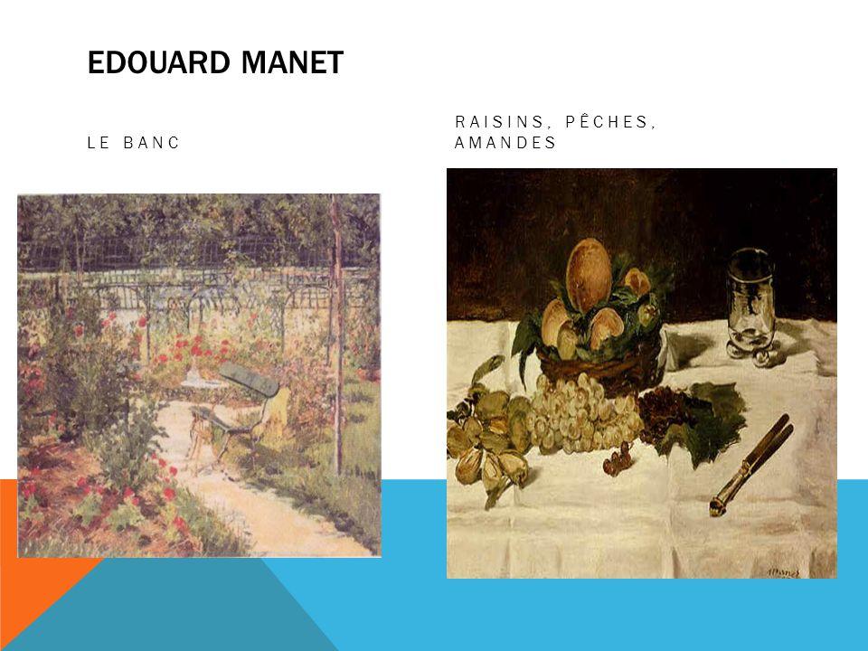 EDOUARD MANET LE BANC RAISINS, PÊCHES, AMANDES