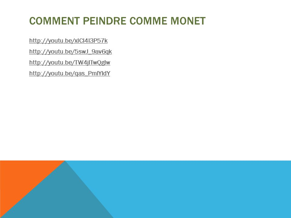 COMMENT PEINDRE COMME MONET http://youtu.be/xICl4l3P57k http://youtu.be/5swJ_9av6qk http://youtu.be/TW4jITwQglw http://youtu.be/qas_PmlYIdY