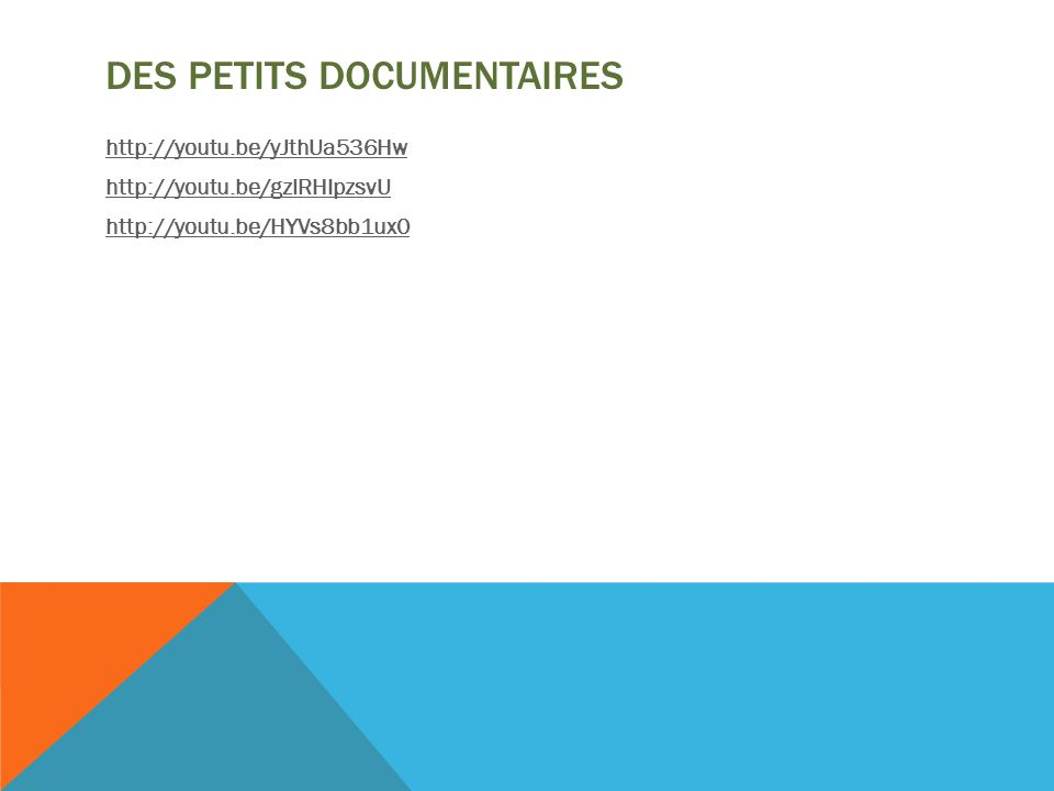 DES PETITS DOCUMENTAIRES http://youtu.be/yJthUa536Hw http://youtu.be/gzlRHIpzsvU http://youtu.be/HYVs8bb1ux0