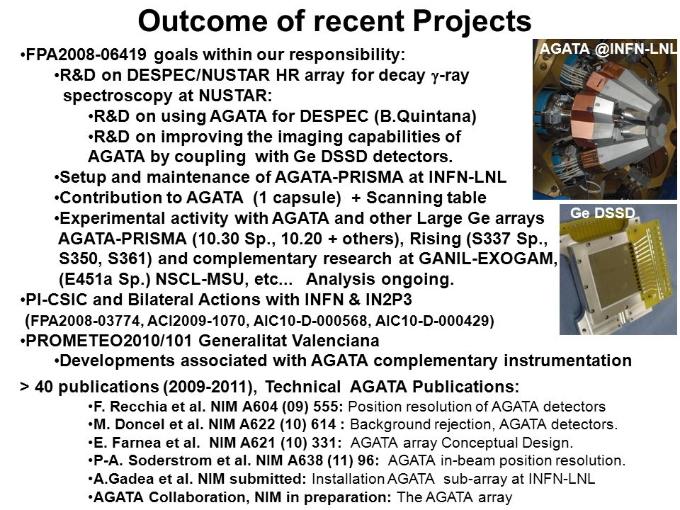 Outcome of recent Projects FPA2008-06419 goals within our responsibility: R&D on DESPEC/NUSTAR HR array for decay  -ray spectroscopy at NUSTAR: R&D o
