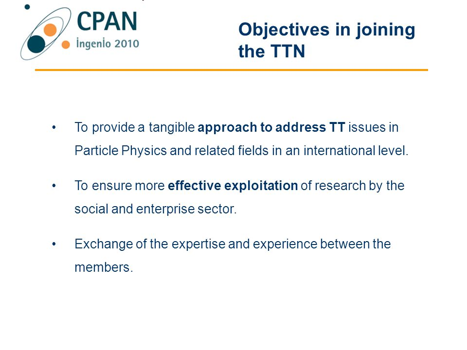 Objectives in joining the TTN To provide a tangible approach to address TT issues in Particle Physics and related fields in an international level.