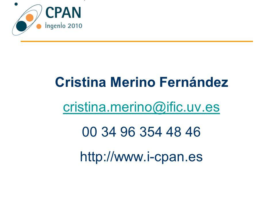Cristina Merino Fernández cristina.merino@ific.uv.es cristina.merino@ific.uv.es 00 34 96 354 48 46 http://www.i-cpan.es