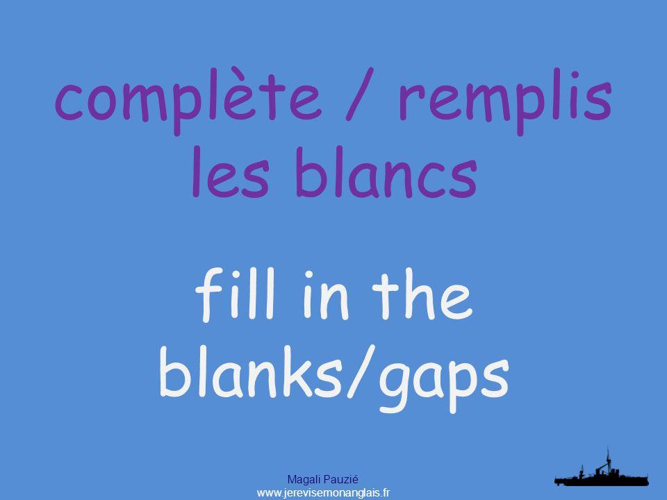 Magali Pauzié www.jerevisemonanglais.fr fill in the blanks/gaps complète / remplis les blancs