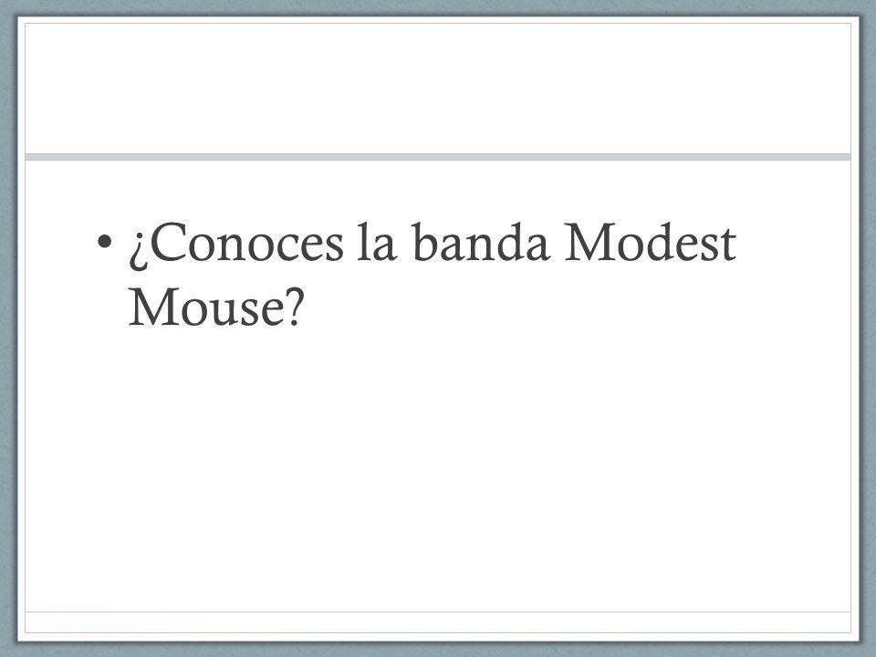 ¿Conoces la banda Modest Mouse?