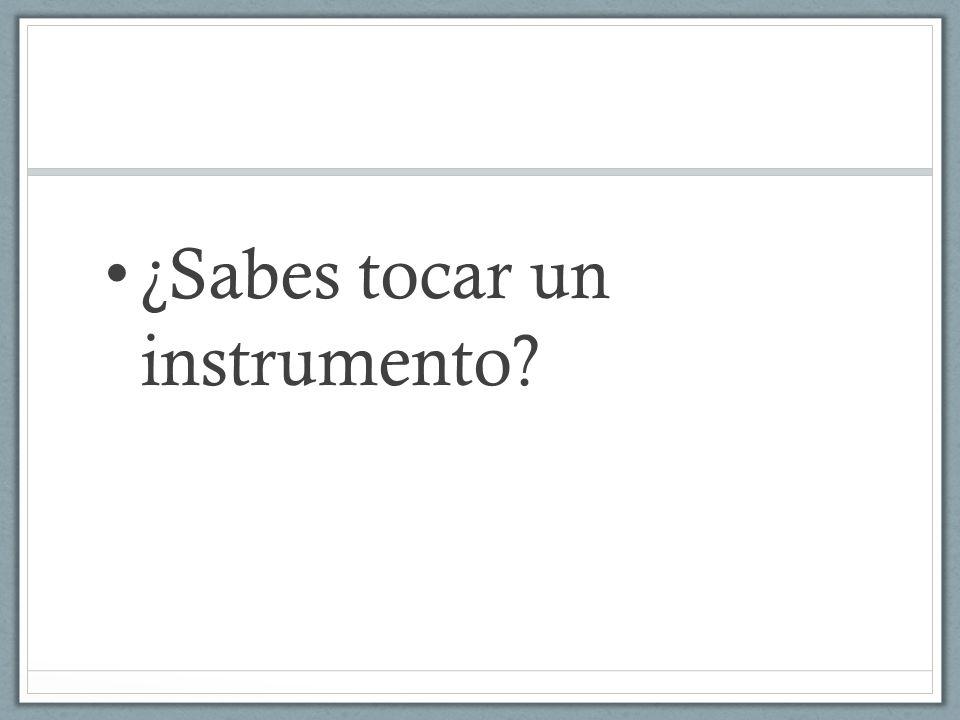 ¿Sabes tocar un instrumento?