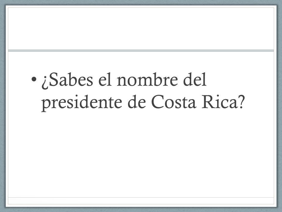 ¿Sabes el nombre del presidente de Costa Rica?