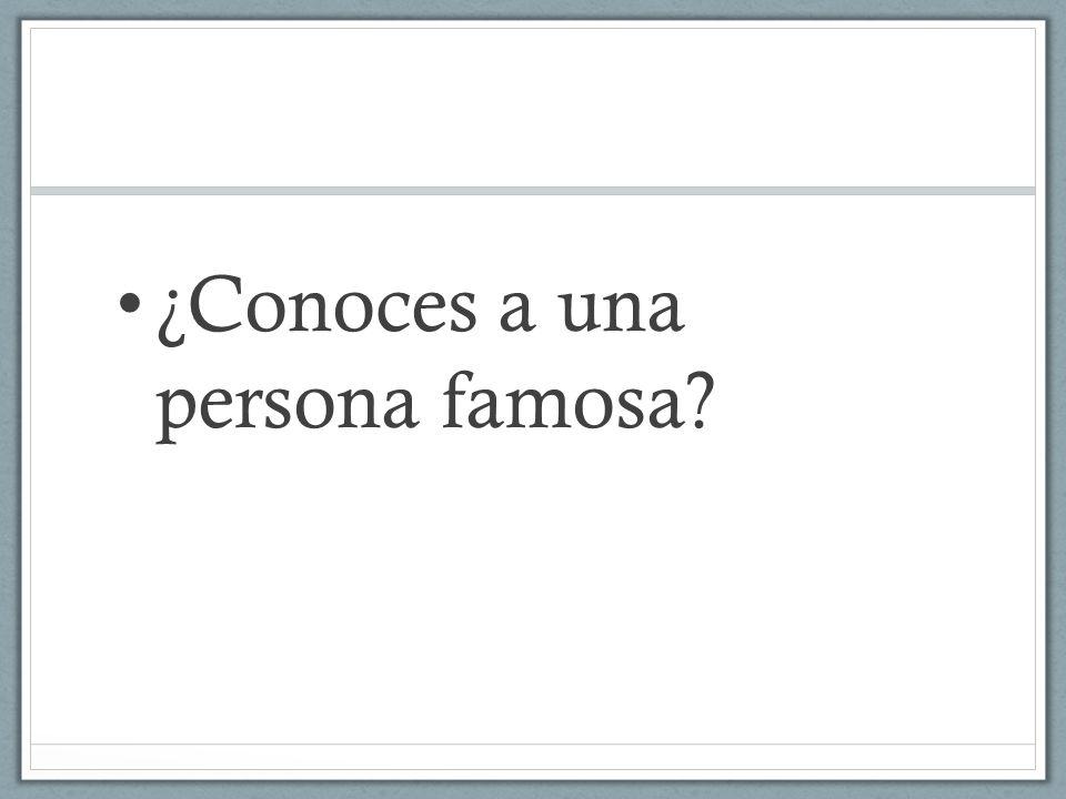 ¿Conoces a una persona famosa?