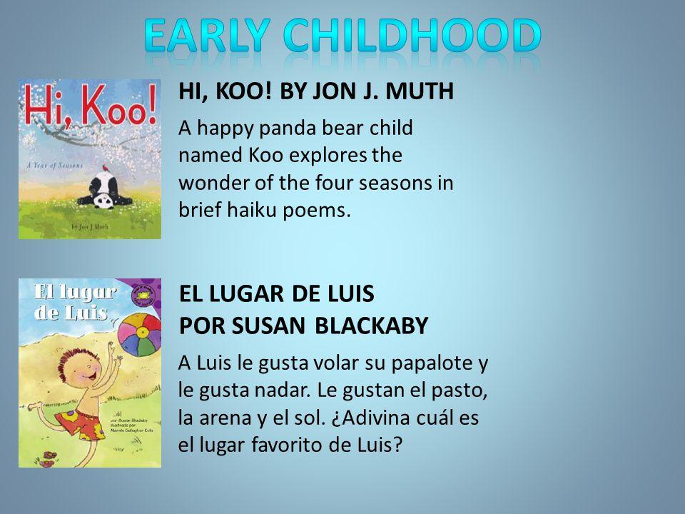 HI, KOO! BY JON J. MUTH A happy panda bear child named Koo explores the wonder of the four seasons in brief haiku poems. EL LUGAR DE LUIS POR SUSAN BL