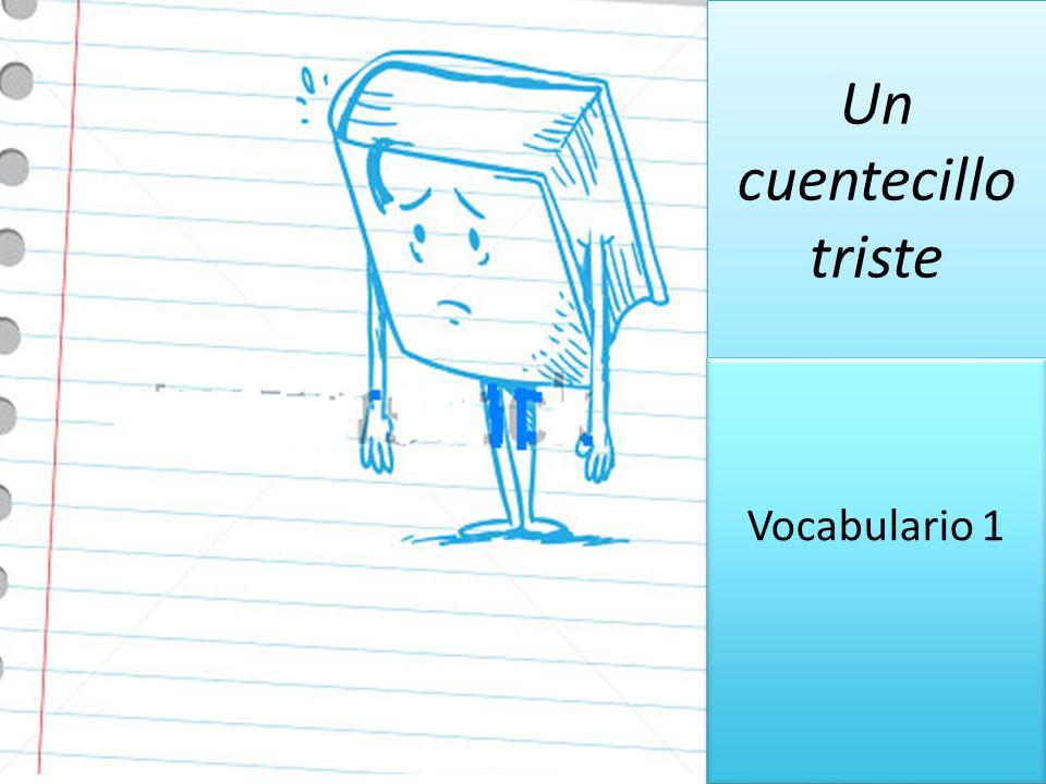 Un cuentecillo triste Vocabulario 1