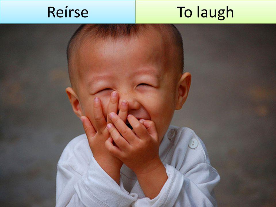 Reírse To laugh