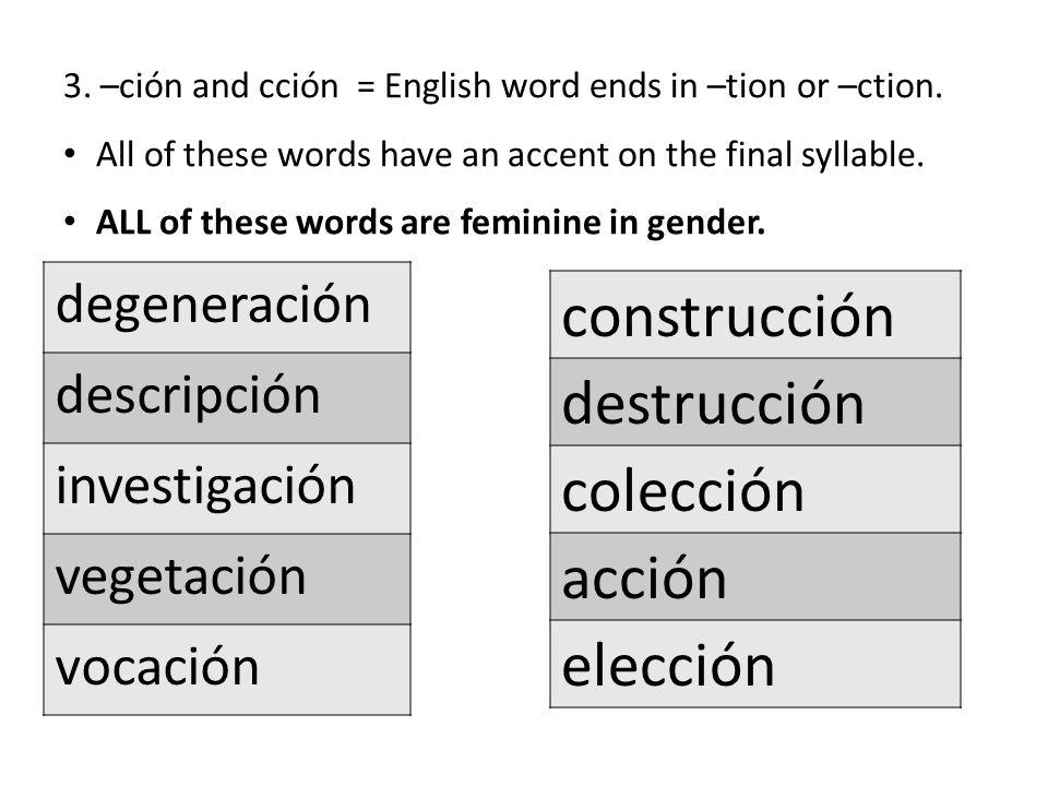 3. –ción and cción = English word ends in –tion or –ction.