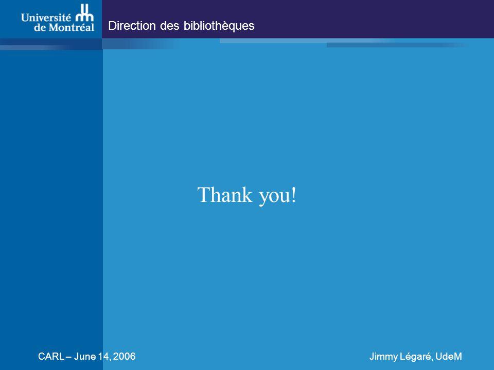 Direction des bibliothèques CARL – June 14, 2006Jimmy Légaré, UdeM Thank you!