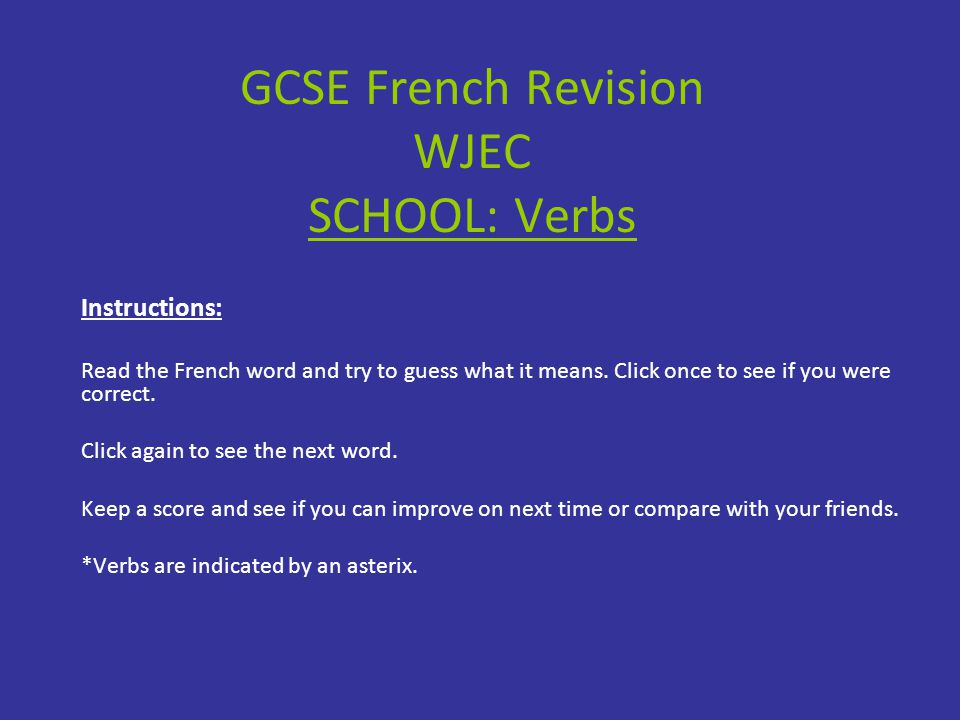 GCSE French Revision WJEC SCHOOL: Verbs Instructions: Read the French word and try to guess what it means.