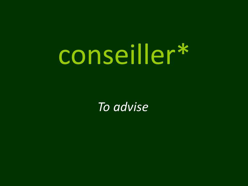 conseiller* To advise