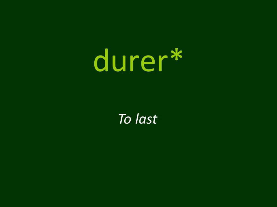 durer* To last