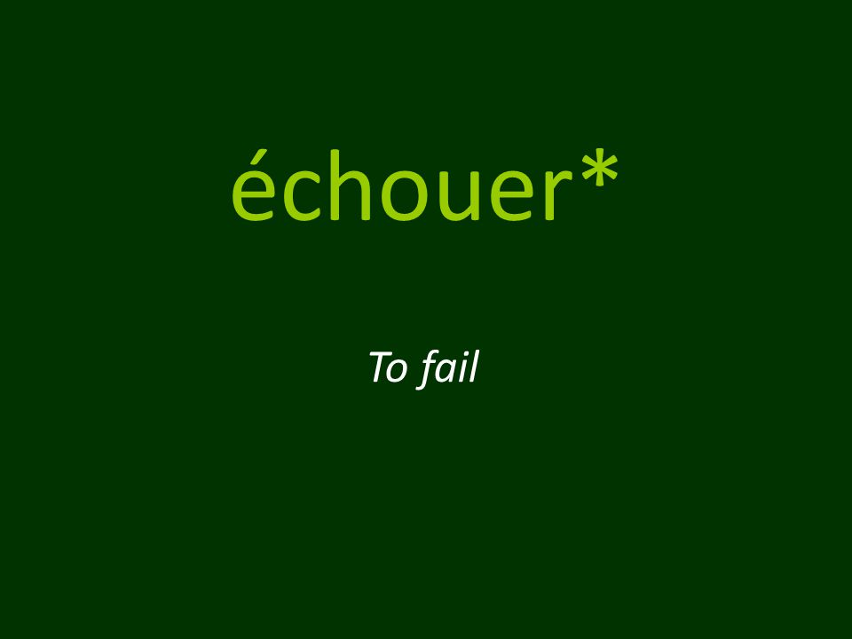 échouer* To fail