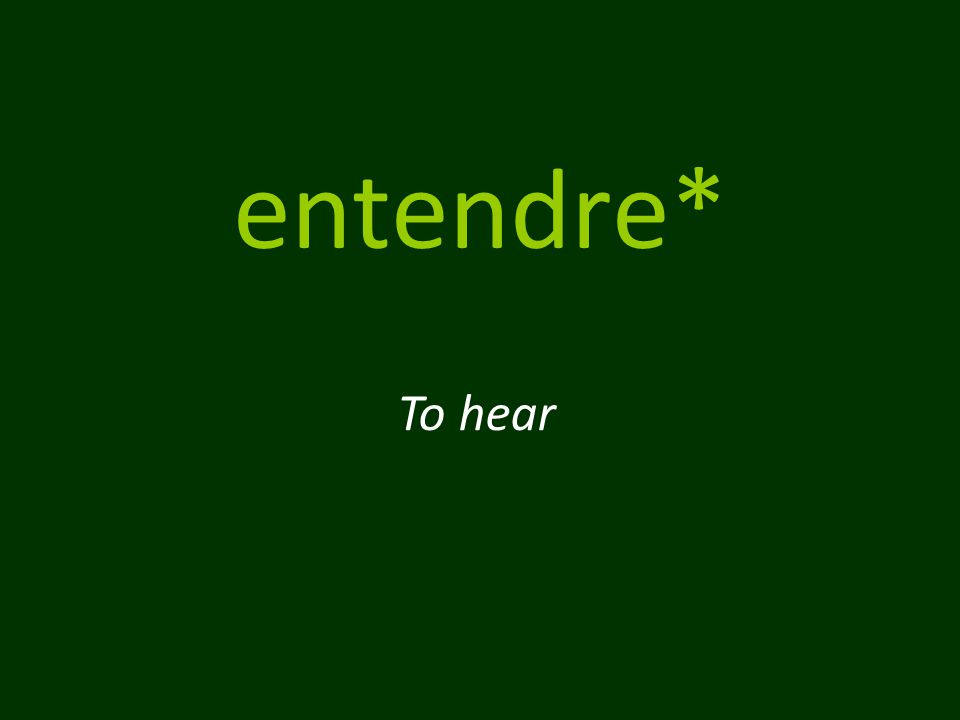 entendre* To hear