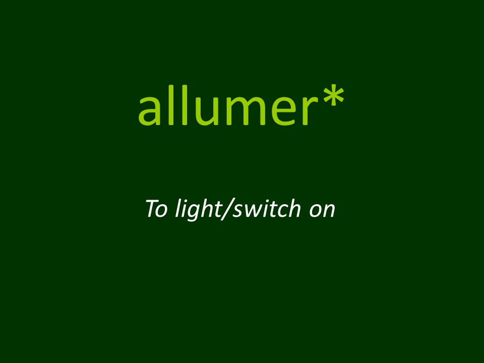 allumer* To light/switch on