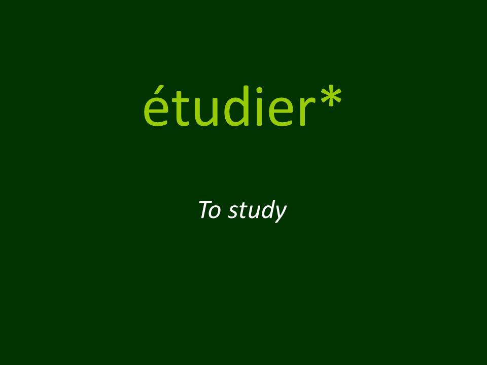 étudier* To study