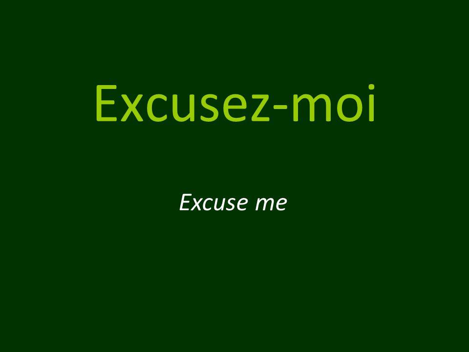 Excusez-moi Excuse me