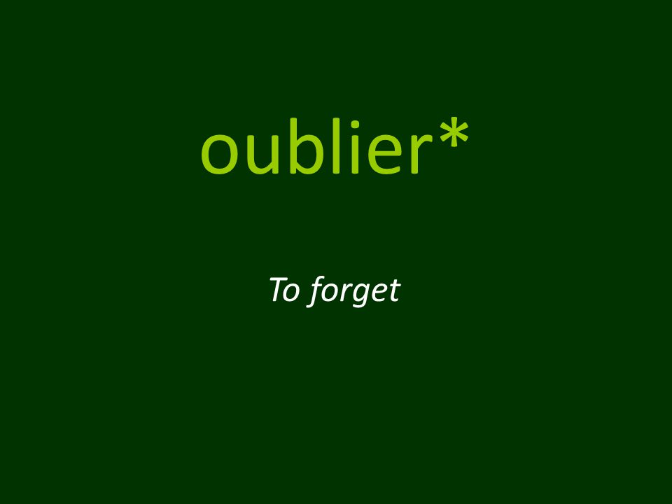 oublier* To forget