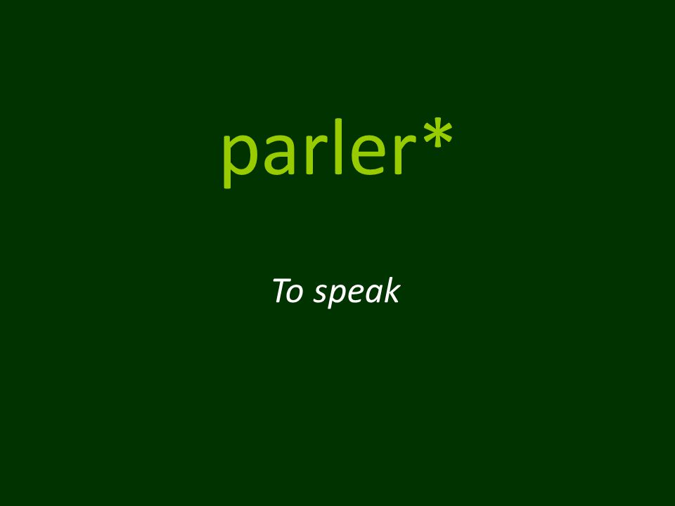 parler* To speak