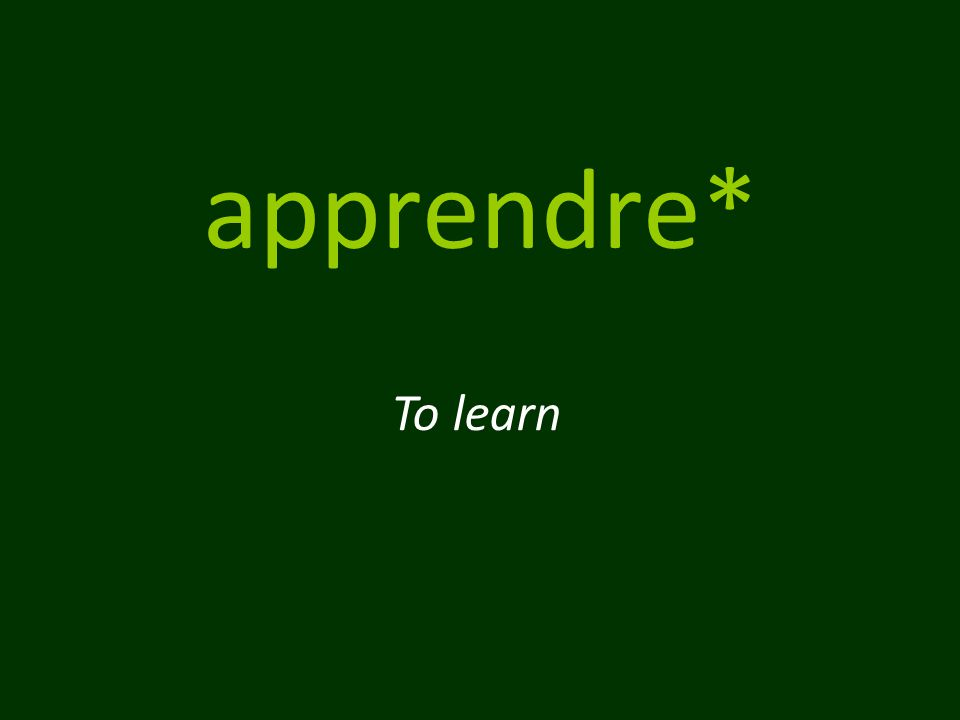apprendre* To learn
