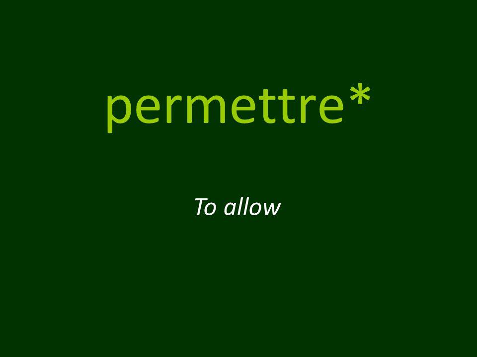 permettre* To allow