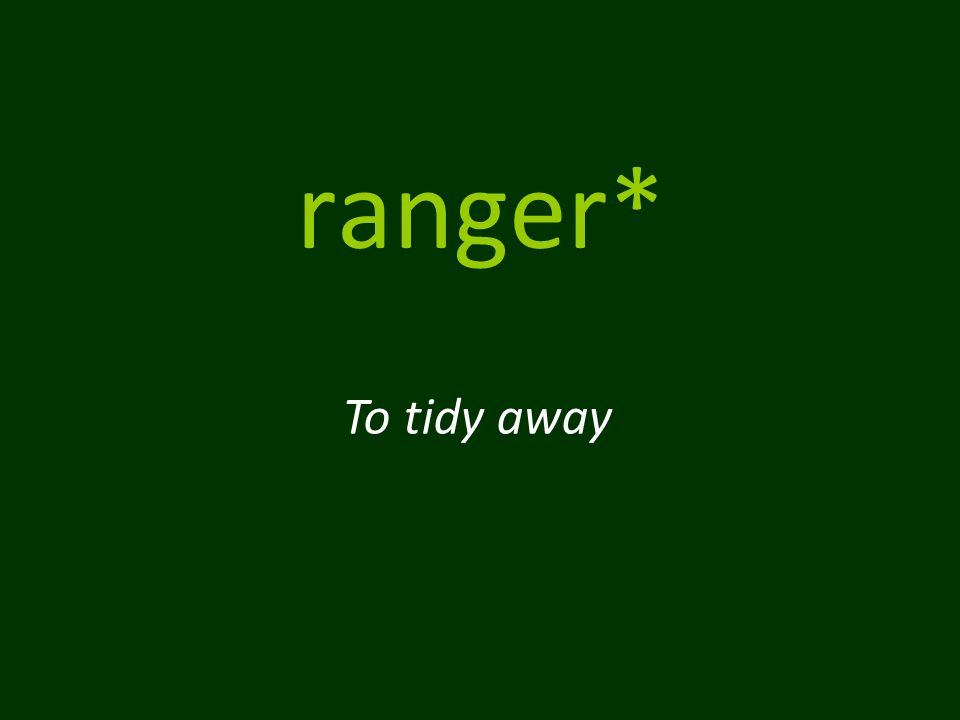 ranger* To tidy away