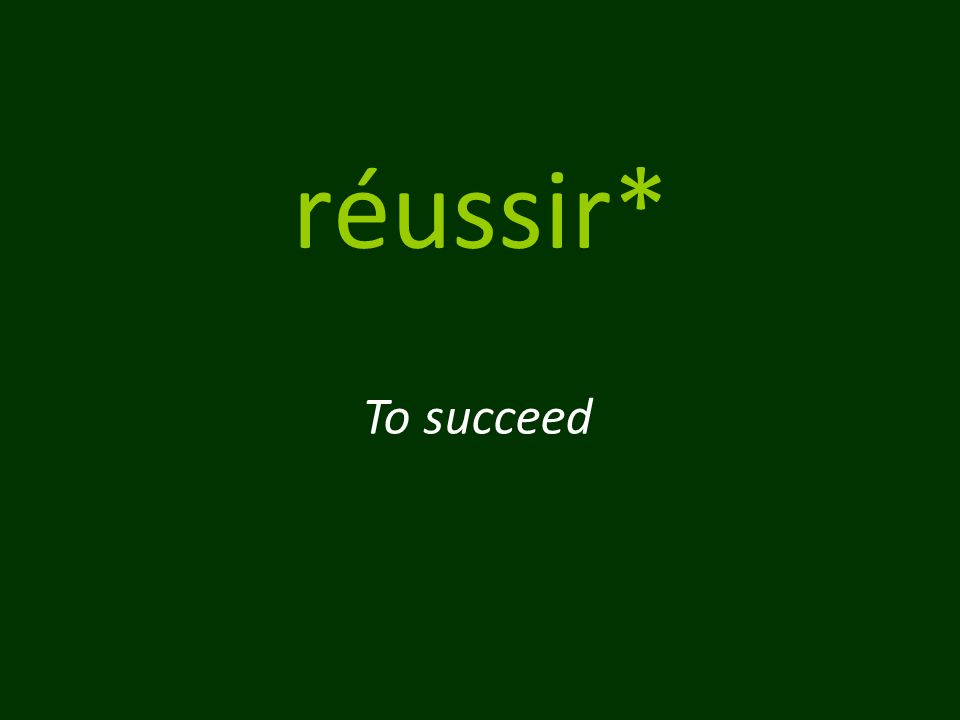 réussir* To succeed