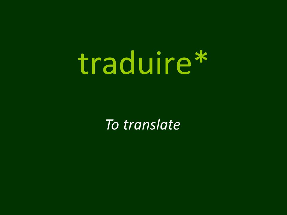 traduire* To translate