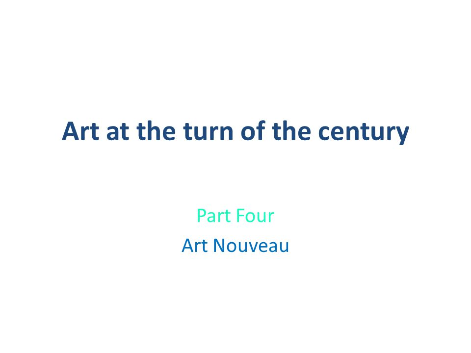 Art at the turn of the century Part Four Art Nouveau