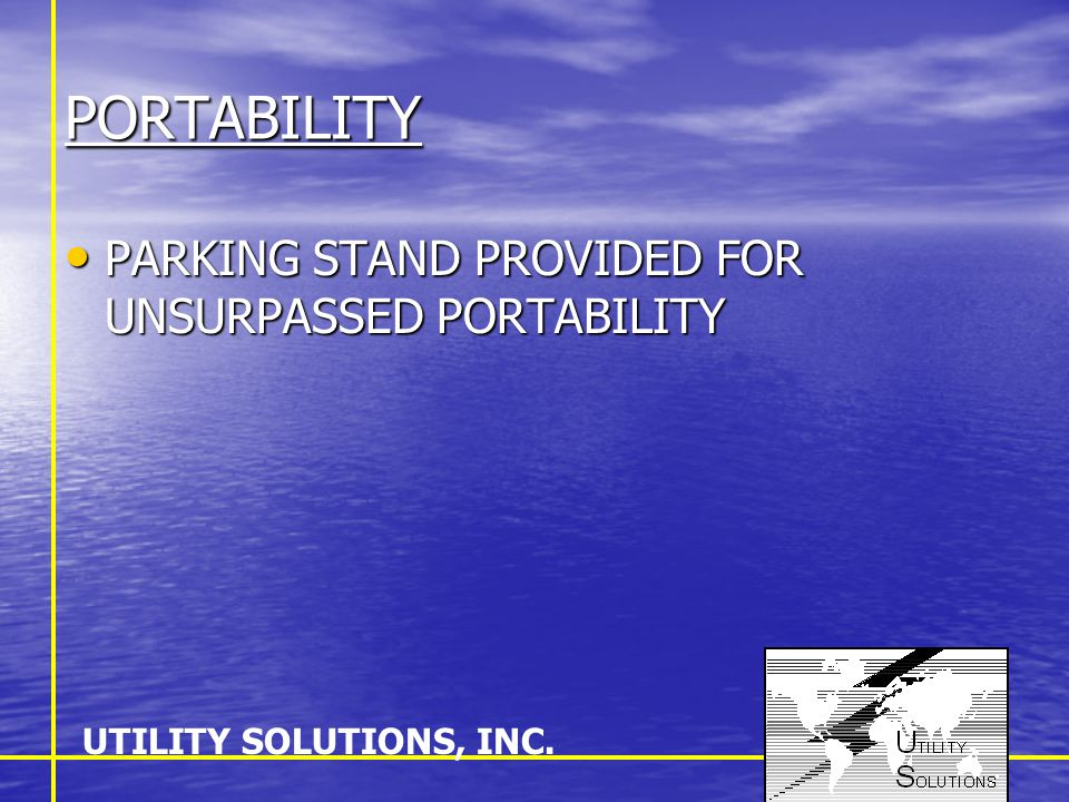 PORTABILITY PARKING STAND PROVIDED FOR UNSURPASSED PORTABILITY PARKING STAND PROVIDED FOR UNSURPASSED PORTABILITY UTILITY SOLUTIONS, INC.