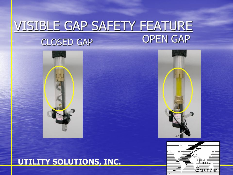 VISIBLE GAP SAFETY FEATURE CLOSED GAP CLOSED GAP OPEN GAP UTILITY SOLUTIONS, INC.