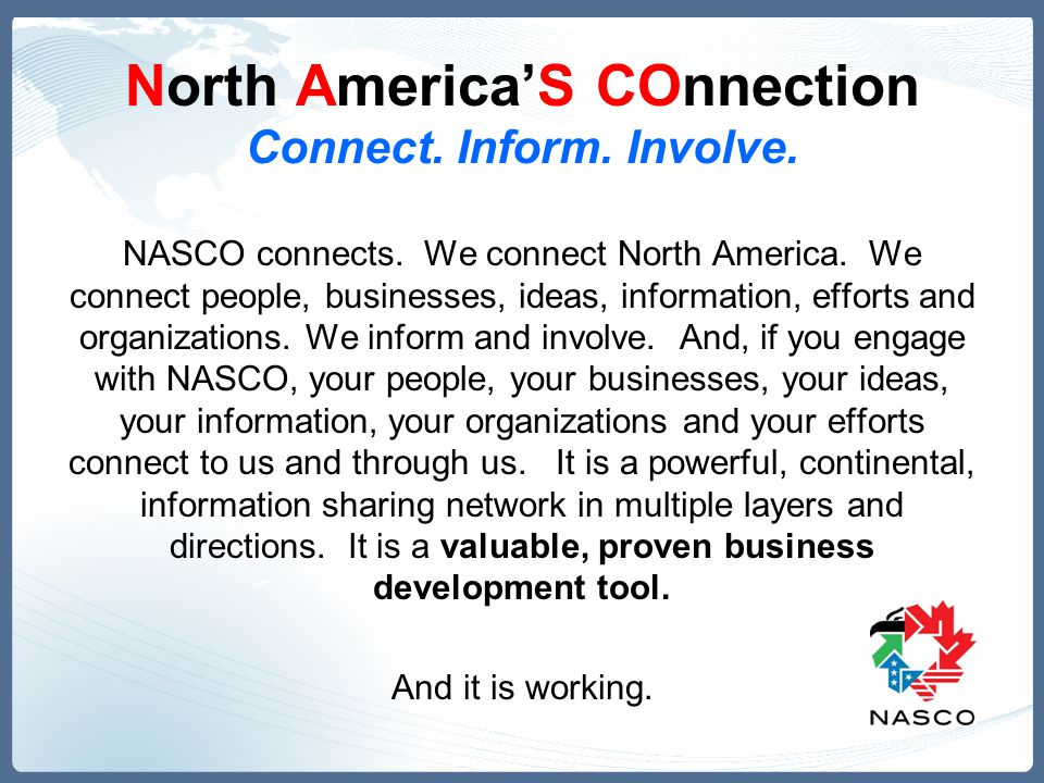 North America'S COnnection Connect. Inform. Involve. NASCO connects. We connect North America. We connect people, businesses, ideas, information, effo