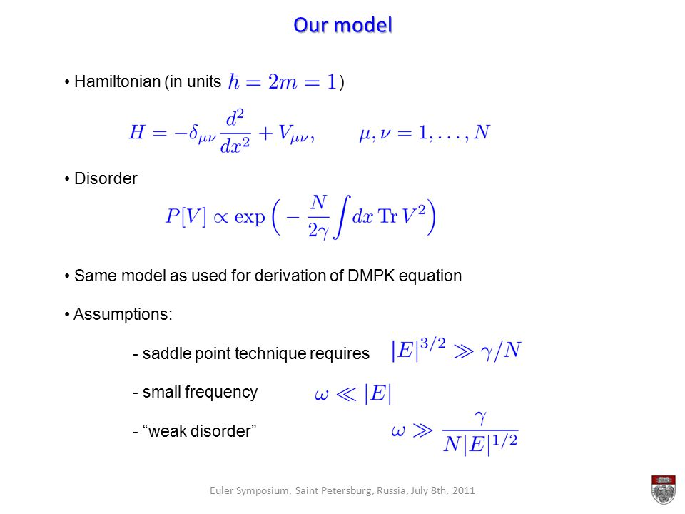 Our model Euler Symposium, Saint Petersburg, Russia, July 8th, 2011 Hamiltonian (in units ) Disorder Same model as used for derivation of DMPK equatio