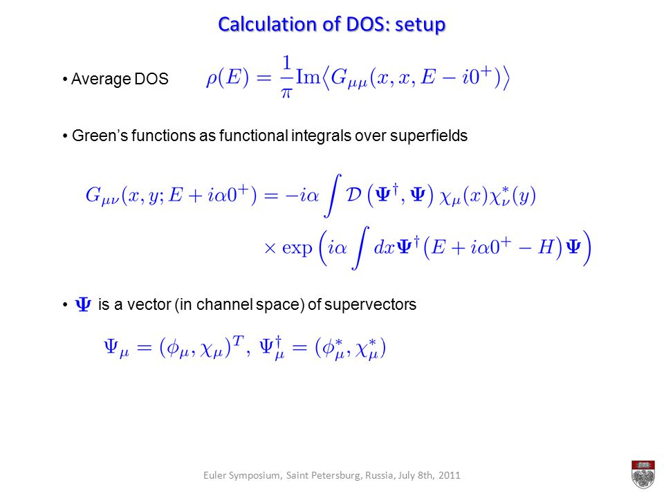 Calculation of DOS: setup Euler Symposium, Saint Petersburg, Russia, July 8th, 2011 Average DOS Green's functions as functional integrals over superfi
