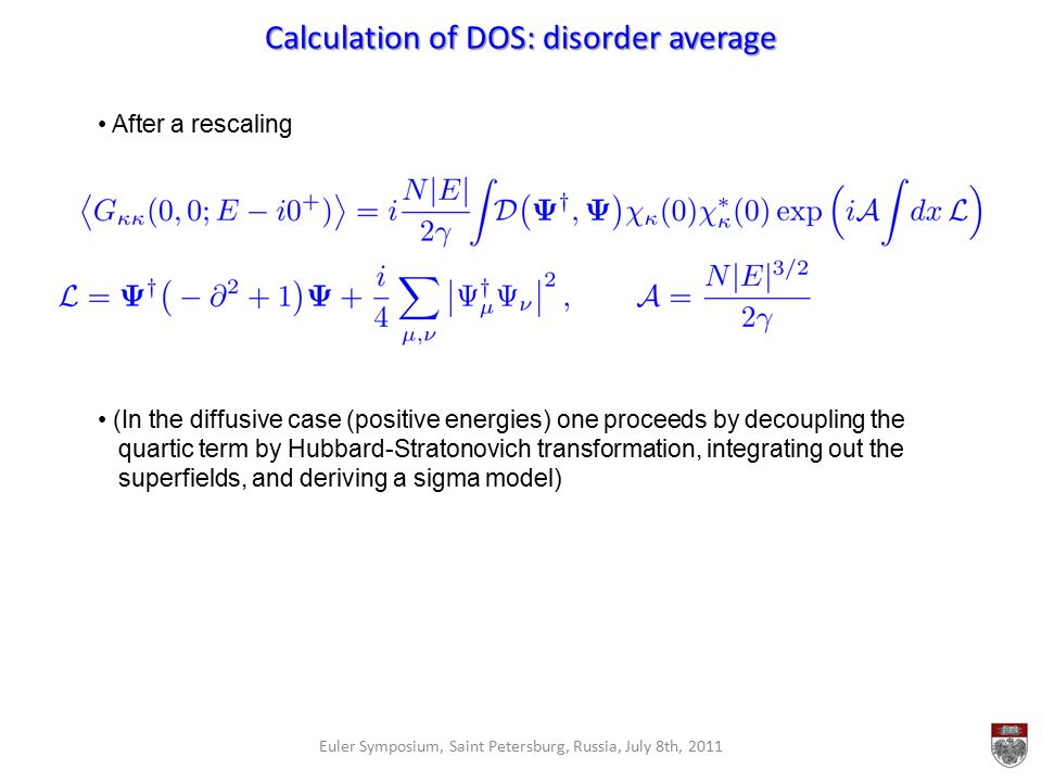 Calculation of DOS: disorder average Euler Symposium, Saint Petersburg, Russia, July 8th, 2011 After a rescaling (In the diffusive case (positive ener