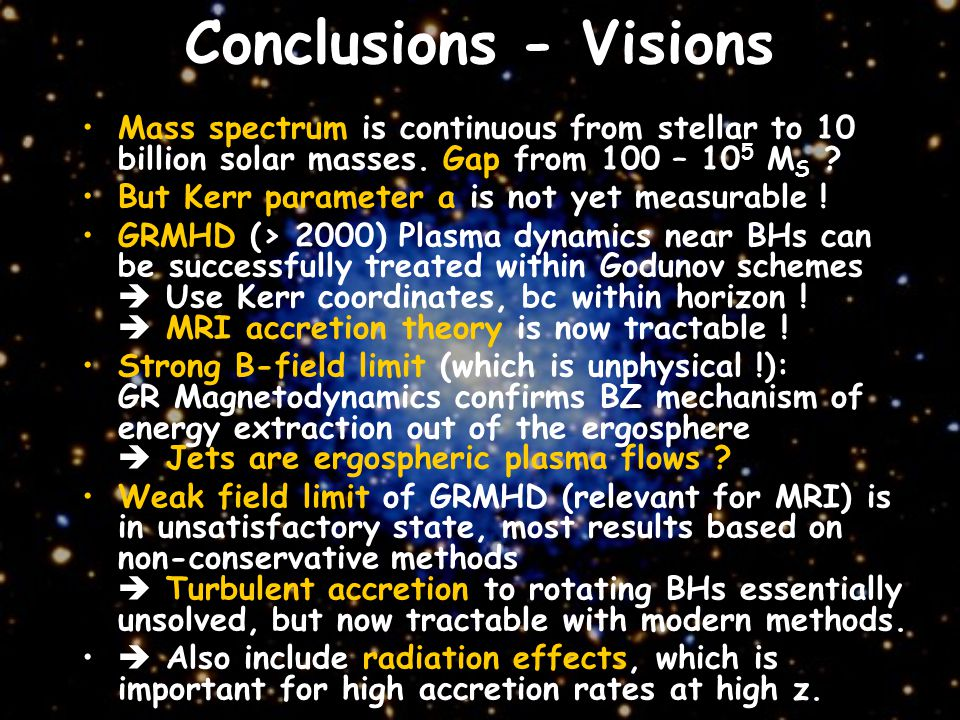 Conclusions - Visions Mass spectrum is continuous from stellar to 10 billion solar masses.
